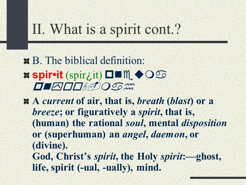 II. What is a spirit. A. The natural definition: spirit (spir ¿ it) 1.