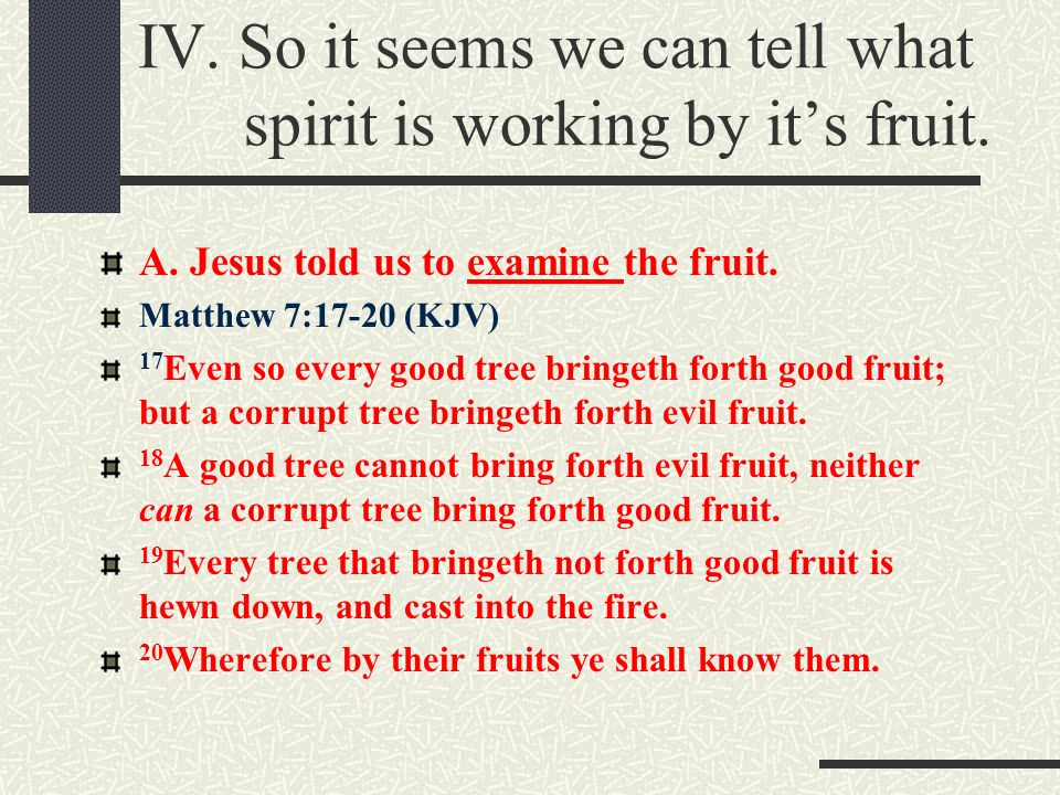 IV.So it seems we can tell what spirit is working by it's fruit.