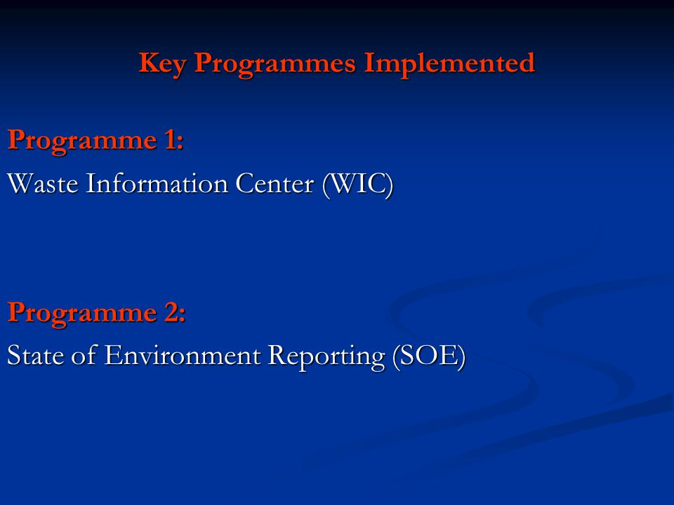 Key Programmes Implemented Programme 1: Waste Information Center (WIC) Programme 2: State of Environment Reporting (SOE)
