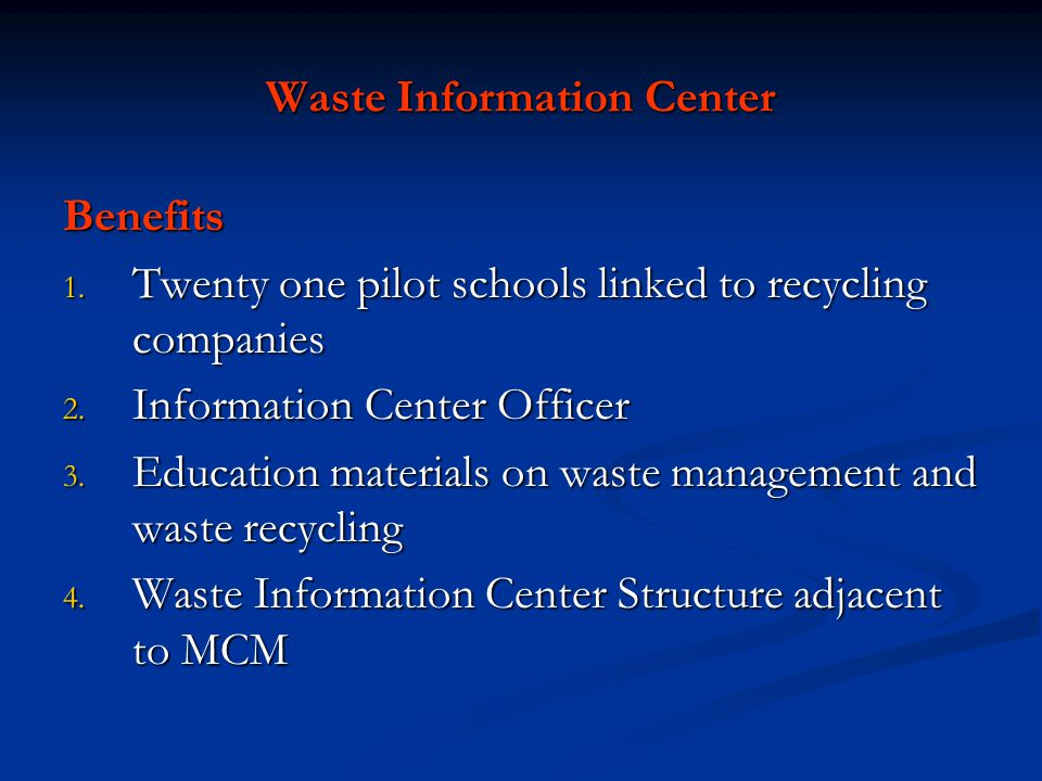 Waste Information Center Benefits 1. Twenty one pilot schools linked to recycling companies 2.