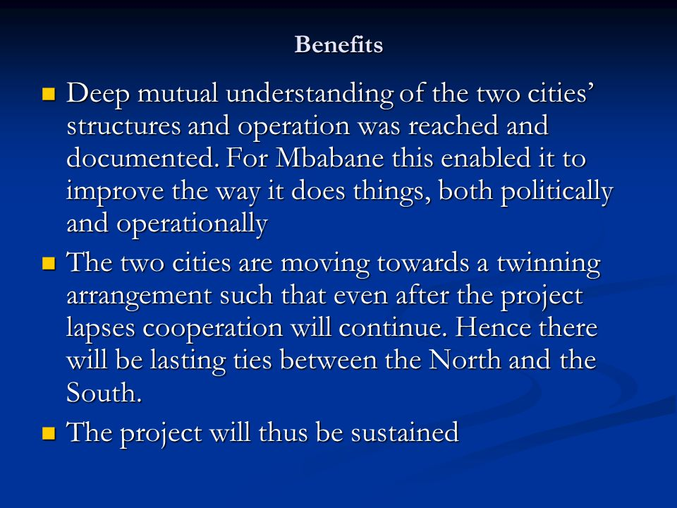 Benefits Deep mutual understanding of the two cities' structures and operation was reached and documented.