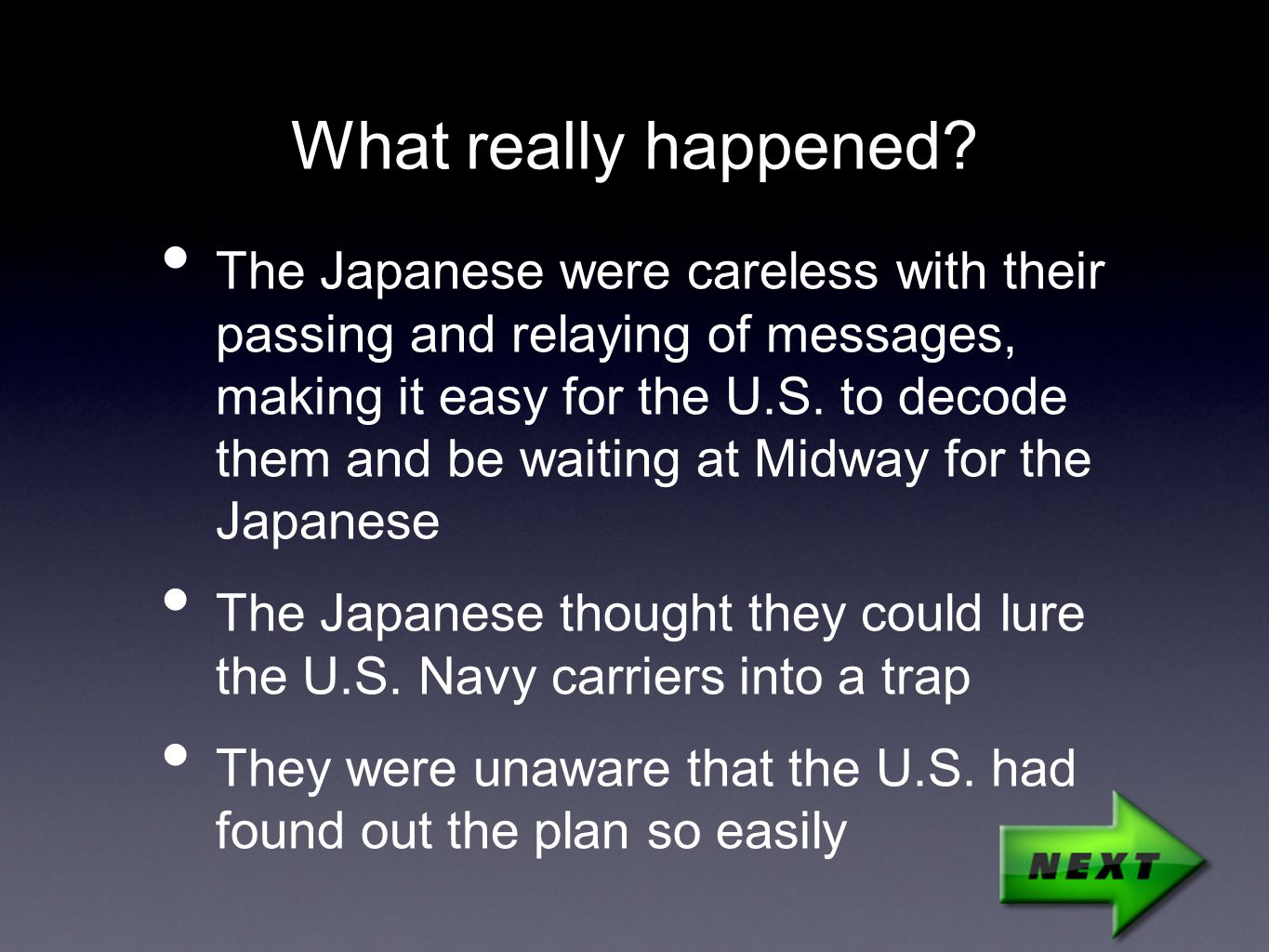 What really happened? The Japanese were careless with their passing and relaying of messages, making it easy for the U.S. to decode them and be waitin