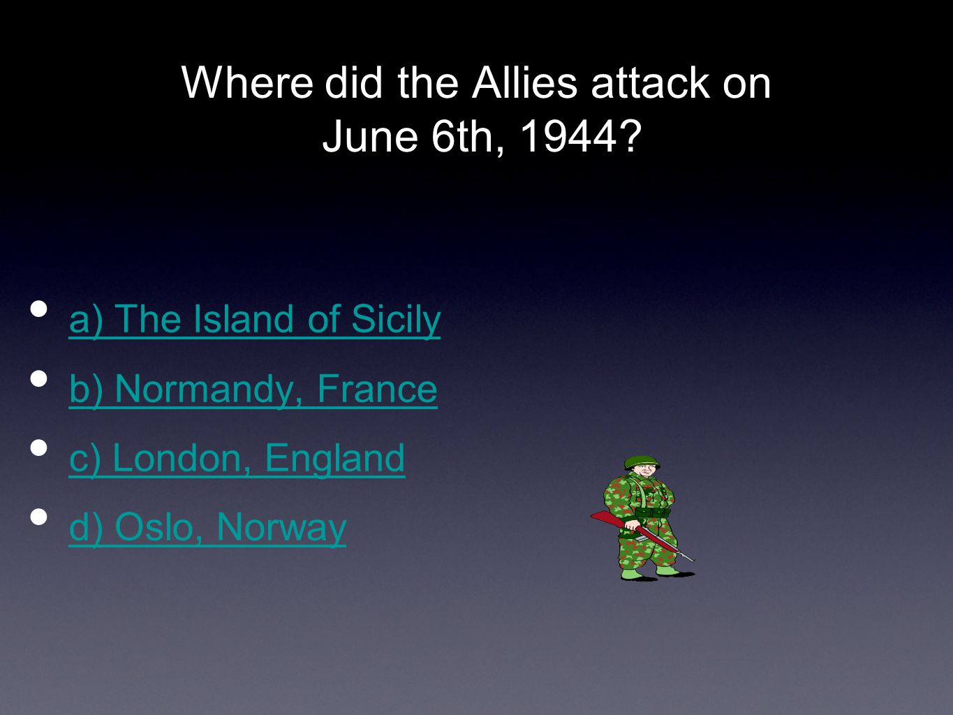 Where did the Allies attack on June 6th, 1944? a) The Island of Sicily b) Normandy, France c) London, England d) Oslo, Norway