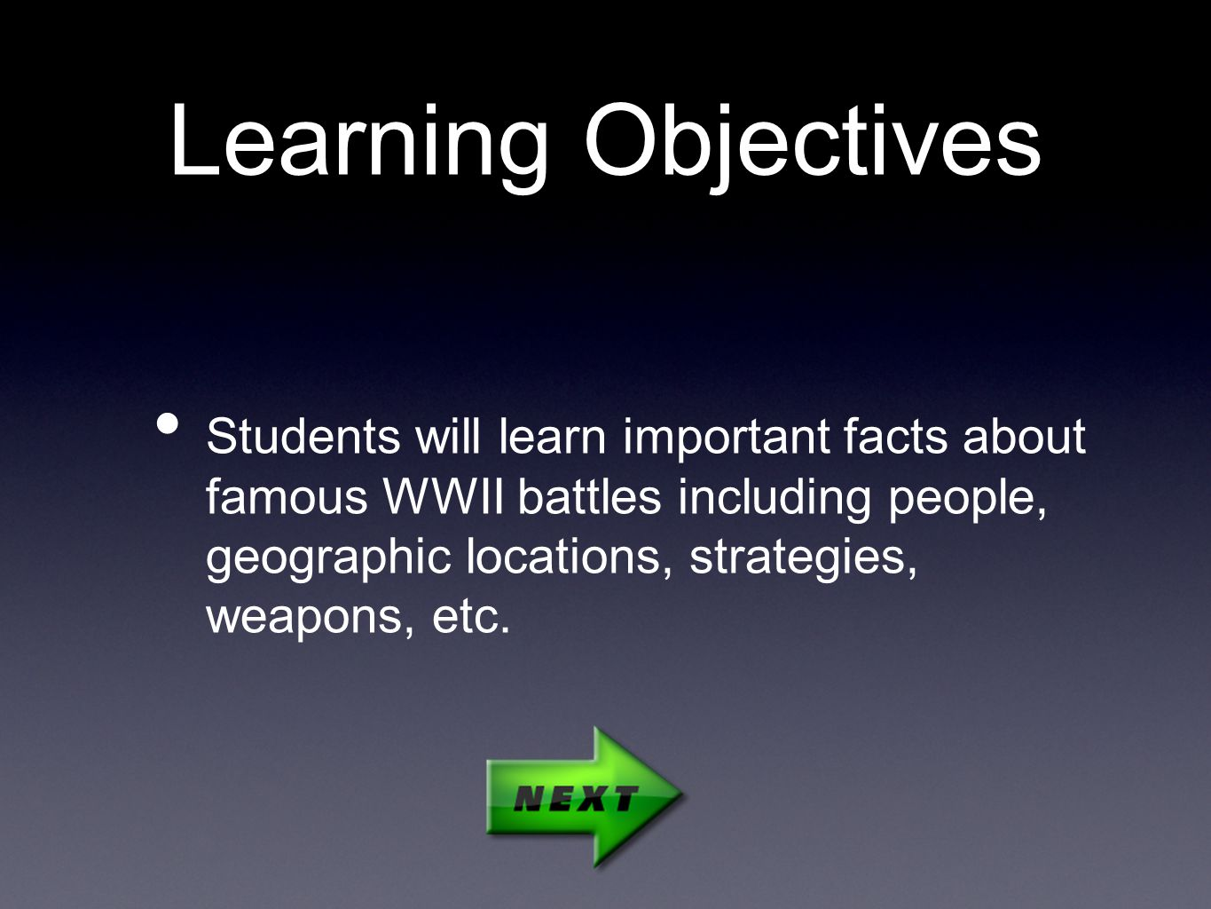 Learning Objectives Students will learn important facts about famous WWII battles including people, geographic locations, strategies, weapons, etc.