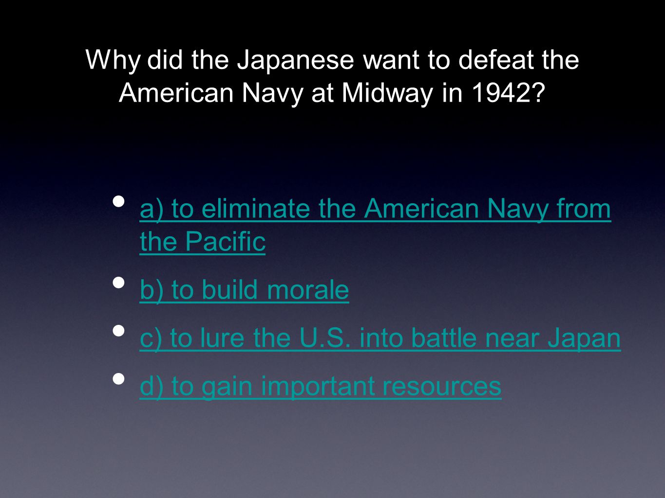 a) to eliminate the American Navy from the Pacific a) to eliminate the American Navy from the Pacific b) to build morale c) to lure the U.S. into batt