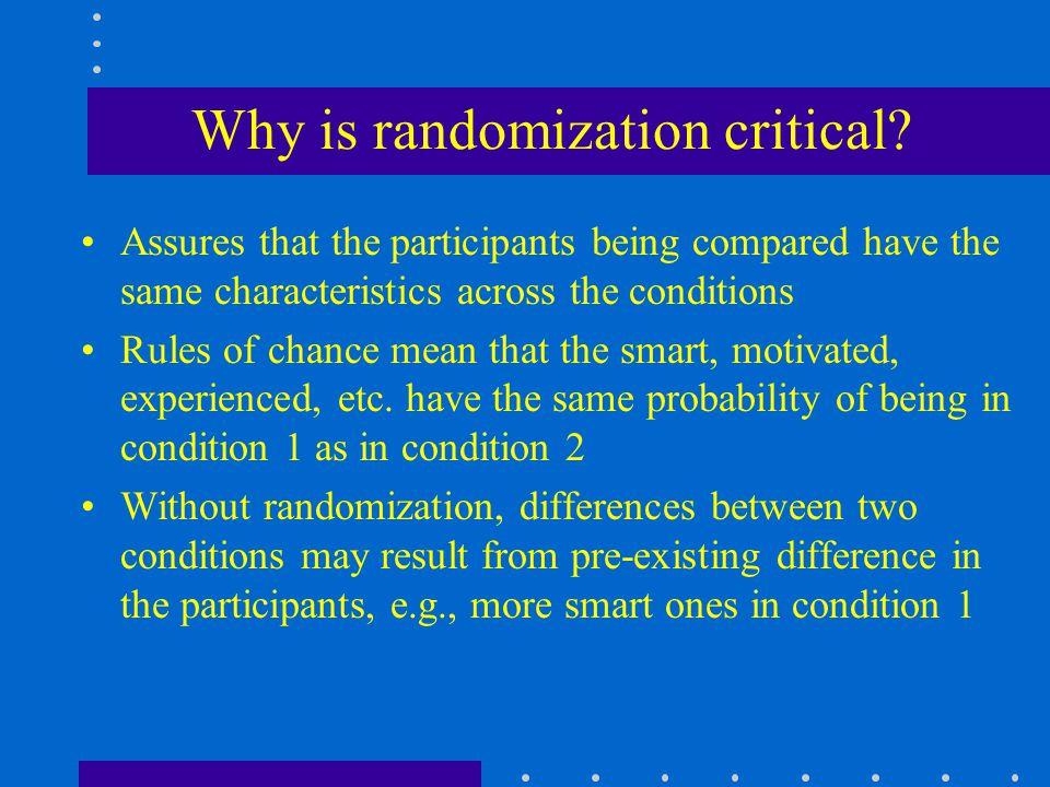 Why is randomization critical.