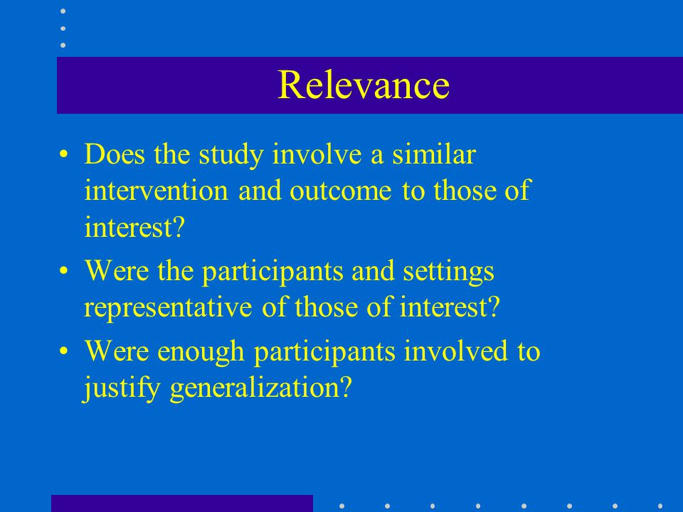 Relevance Does the study involve a similar intervention and outcome to those of interest.