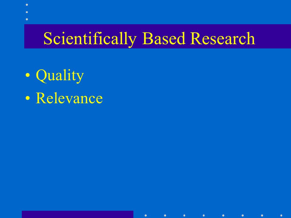 Scientifically Based Research Quality Relevance