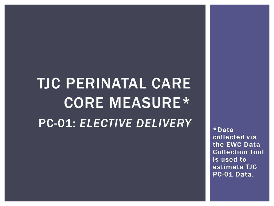 *Data collected via the EWC Data Collection Tool is used to estimate TJC PC-01 Data.