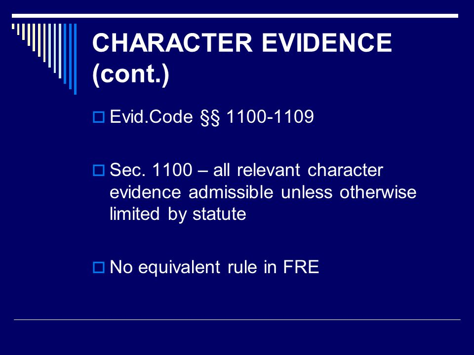 CHARACTER EVIDENCE (cont.)  Evid.Code §§ 1100-1109  Sec.