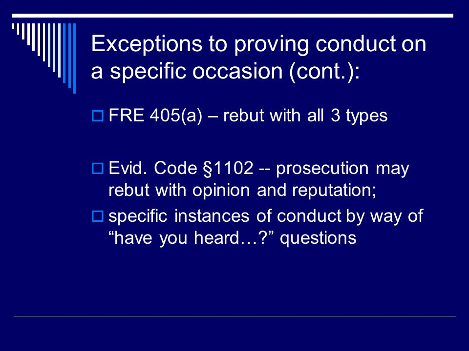 Exceptions to proving conduct on a specific occasion (cont.):  FRE 405(a) – rebut with all 3 types  Evid.