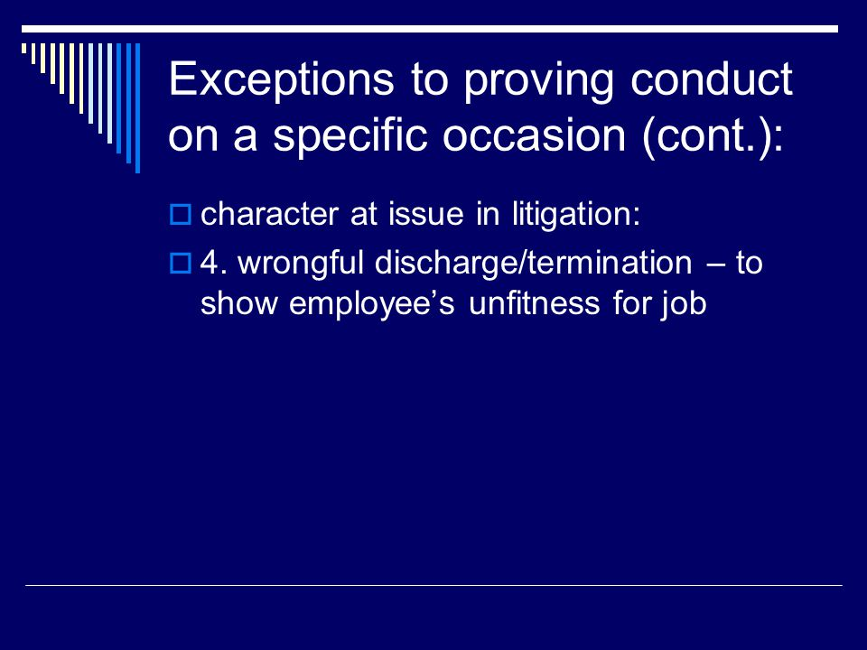 Exceptions to proving conduct on a specific occasion (cont.):  character at issue in litigation:  4.