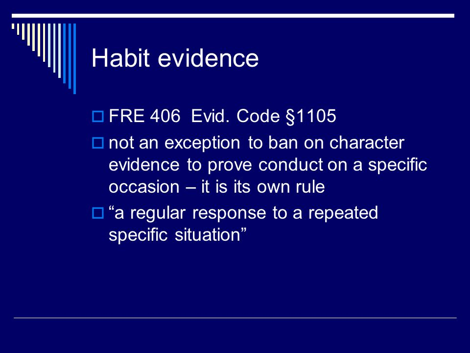 Habit evidence  FRE 406 Evid.