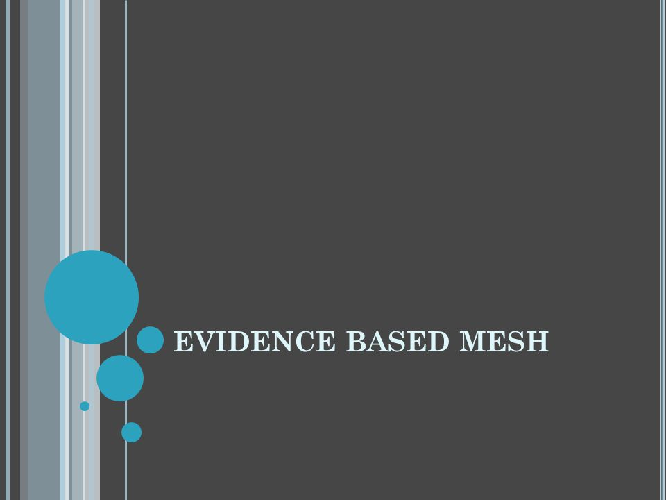 EVIDENCE BASED MESH