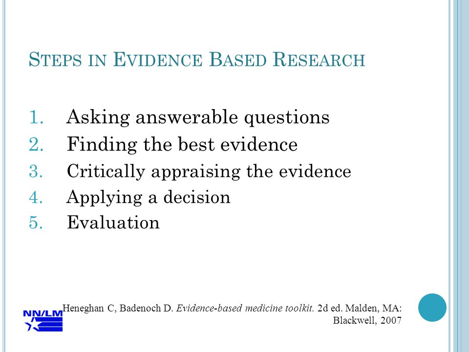 H OWEVER : The types of studies that give the best evidence are different for the different types of questions In every case, however the best evidence comes from studies where the methods used maximize the chance of eliminating bias Glasziou P, Del Mar C.