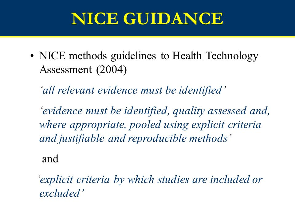 USE OF EVIDENCE IN HTA DECISION MODELS (Cooper et al, In press) OBJECTIVE: Review sources & quality of evidence used in the development of economic decision models in health technology assessments in the UK METHODOLOGY: Review included all economic decision models developed as part of the NHS Research & Development Health Technology Assessment (HTA) Programme between 1997 and 2003 inclusively.