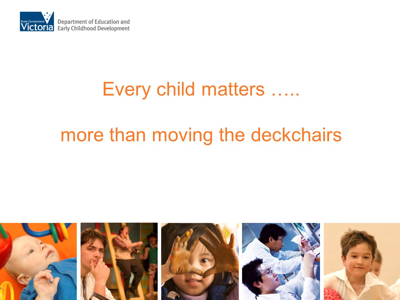 Every child matters ….. more than moving the deckchairs