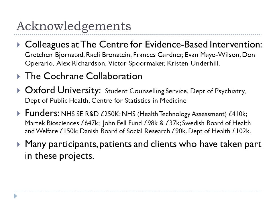Acknowledgements  Colleagues at The Centre for Evidence-Based Intervention: Gretchen Bjornstad, Raeli Bronstein, Frances Gardner, Evan Mayo-Wilson, D