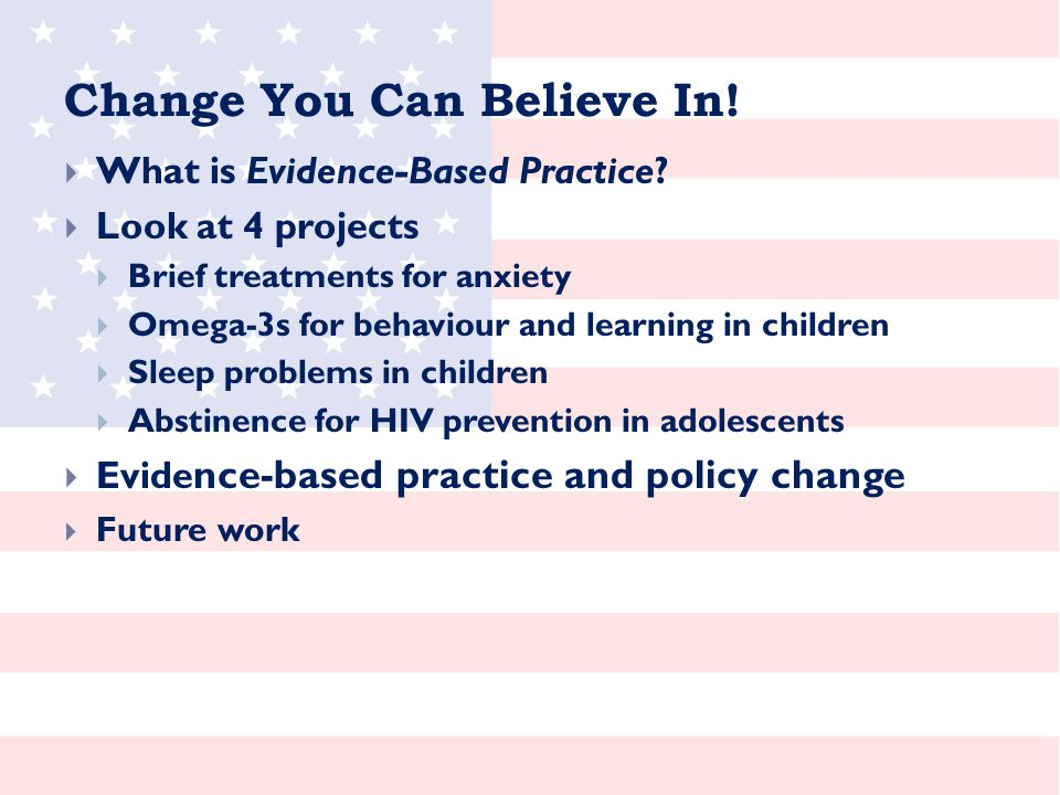 Change You Can Believe In.  What is Evidence-Based Practice.