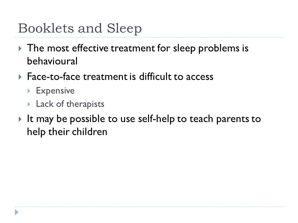 Booklets and Sleep  The most effective treatment for sleep problems is behavioural  Face-to-face treatment is difficult to access  Expensive  Lack