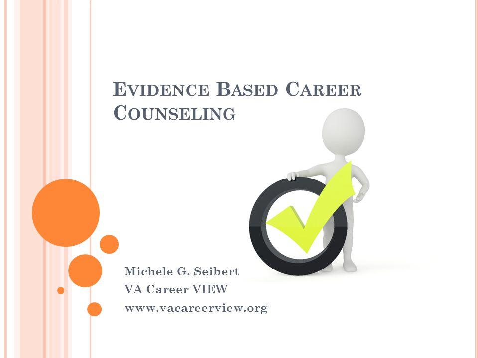 E VIDENCE B ASED C AREER C OUNSELING Michele G. Seibert VA Career VIEW www.vacareerview.org