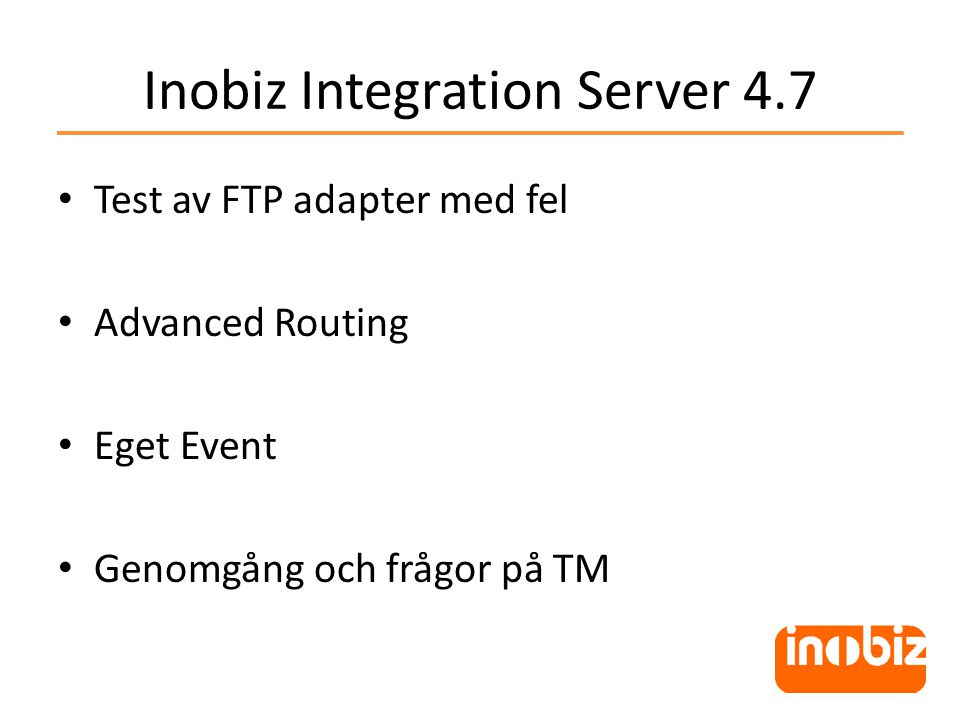Inobiz Integration Server 4.7 Test av FTP adapter med fel Advanced Routing Eget Event Genomgång och frågor på TM
