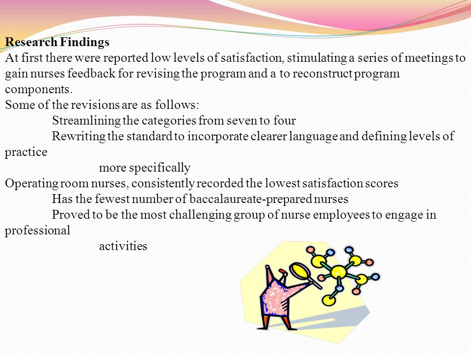 Research Findings At first there were reported low levels of satisfaction, stimulating a series of meetings to gain nurses feedback for revising the p