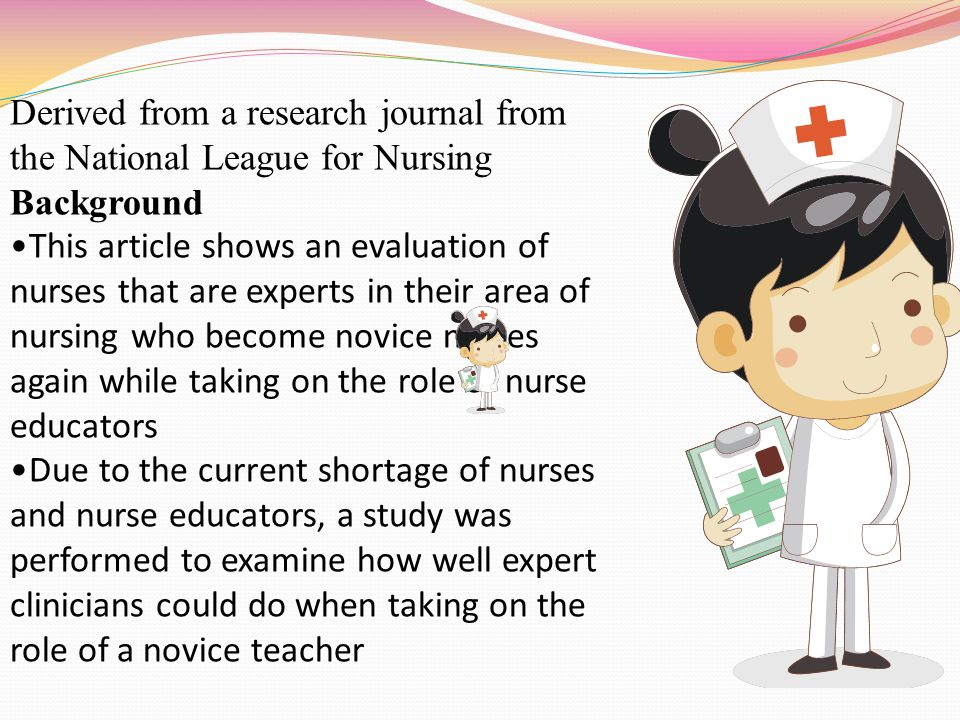 Derived from a research journal from the National League for Nursing Background This article shows an evaluation of nurses that are experts in their a