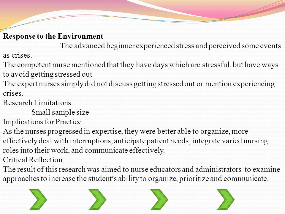Response to the Environment The advanced beginner experienced stress and perceived some events as crises. The competent nurse mentioned that they have