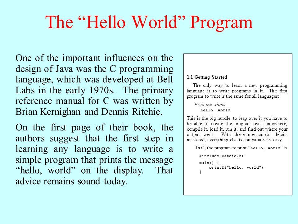 The Hello World Program in Java /* * File: HelloProgram.java * ----------------------- * This program displays hello, world on the screen.