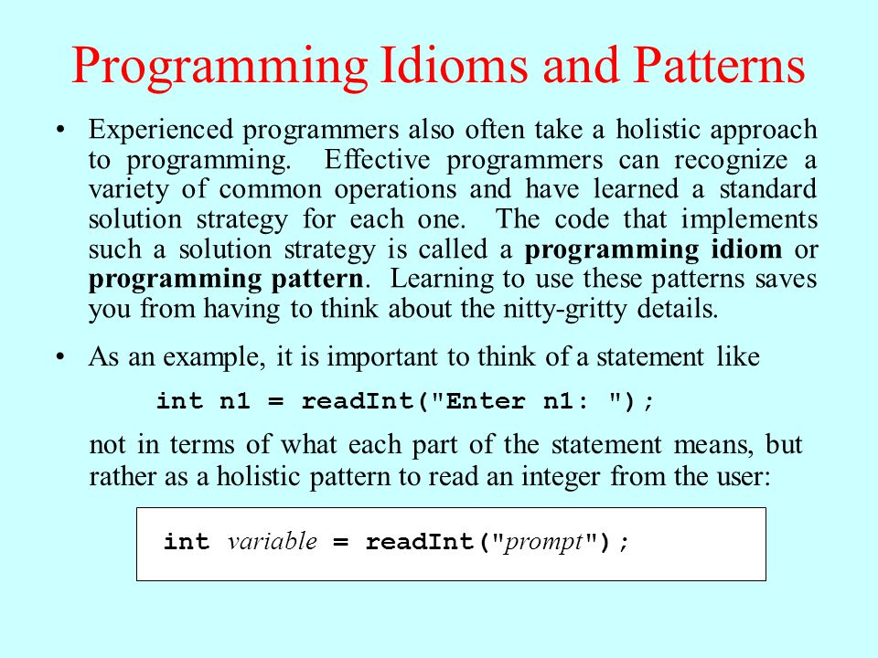 Programming Idioms and Patterns Experienced programmers also often take a holistic approach to programming.