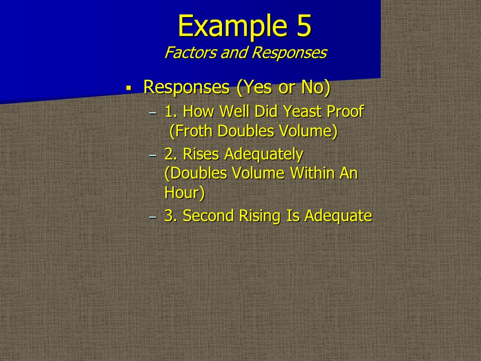 Example 5 Factors and Responses  Responses (Yes or No) – 1.