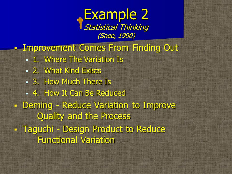 Example 2 Statistical Thinking (Snee, 1990)  Improvement Comes From Finding Out  1.