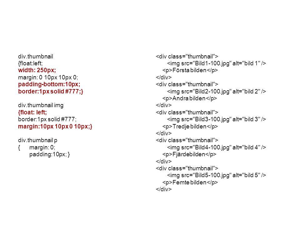 div.thumbnail {float:left; width: 250px; margin: 0 10px 10px 0; padding-bottom:10px; border:1px solid #777;} div.thumbnail img {float: left; border:1p