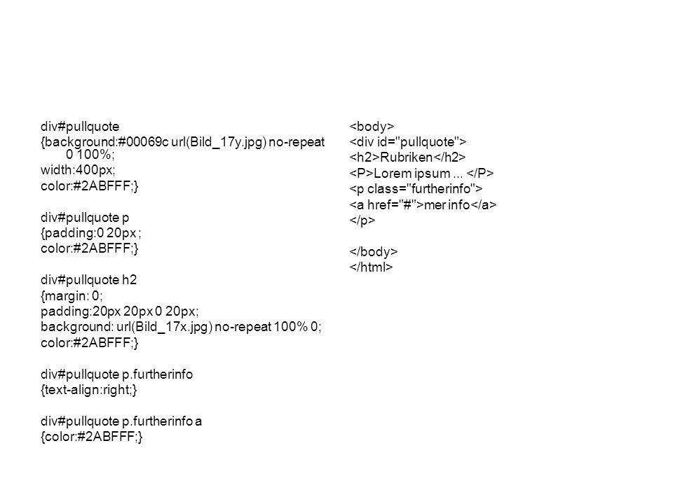 div#pullquote {background:#00069c url(Bild_17y.jpg) no-repeat 0 100%; width:400px; color:#2ABFFF;} div#pullquote p {padding:0 20px ; color:#2ABFFF;} d