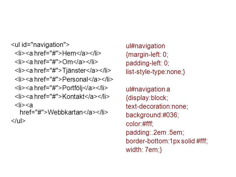 Hem Om Tjänster Personal Portfölj Kontakt Webbkartan ul#navigation {margin-left: 0; padding-left: 0; list-style-type:none;} ul#navigation a {display:b