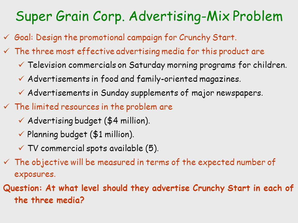 Super Grain Corp.Advertising-Mix Problem Goal: Design the promotional campaign for Crunchy Start.