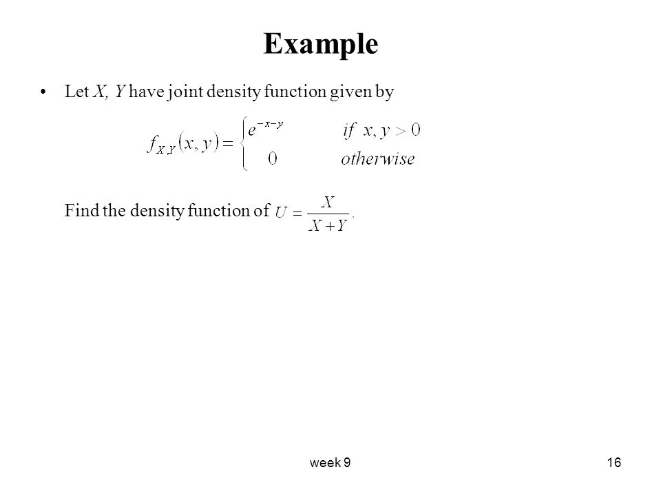 week 916 Example Let X, Y have joint density function given by Find the density function of