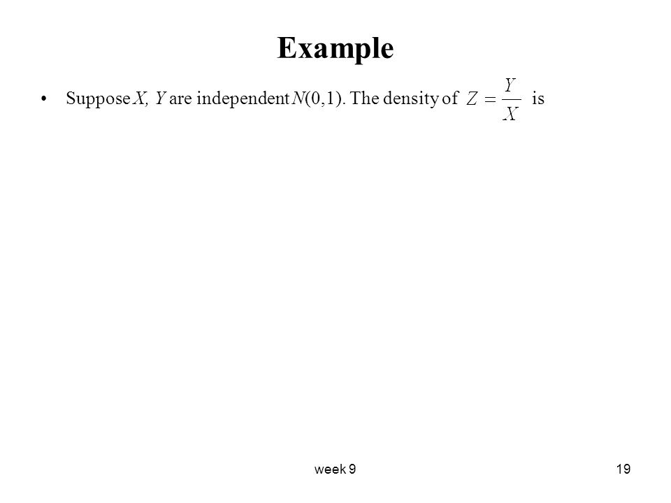 week 919 Example Suppose X, Y are independent N(0,1). The density of is