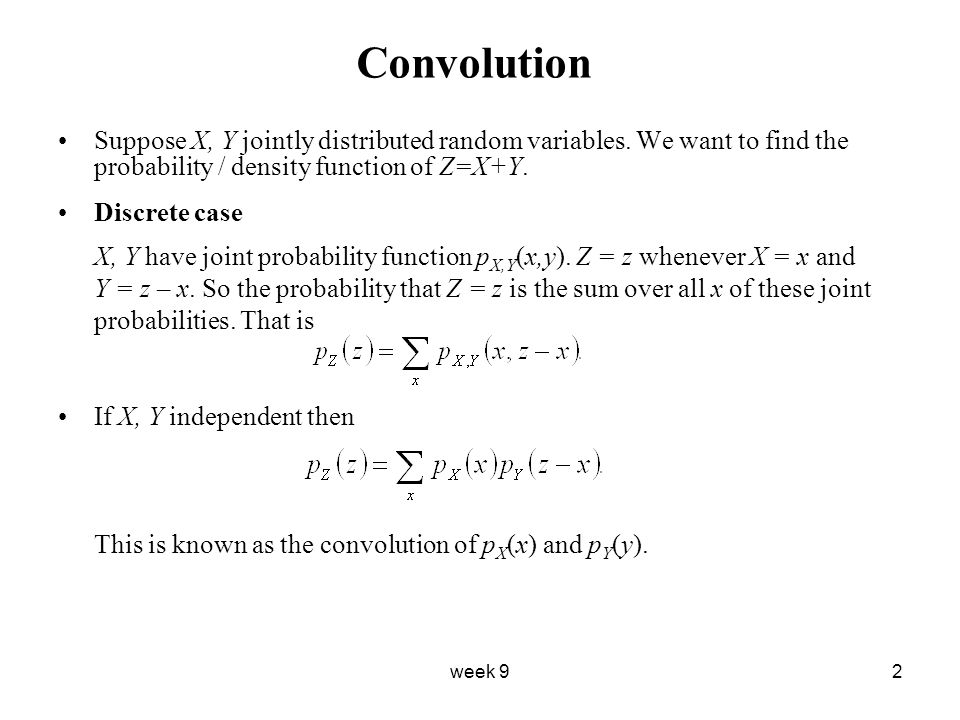 week 92 Convolution Suppose X, Y jointly distributed random variables.