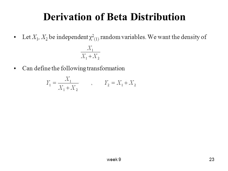 week 923 Derivation of Beta Distribution Let X 1, X 2 be independent χ 2 (1) random variables.