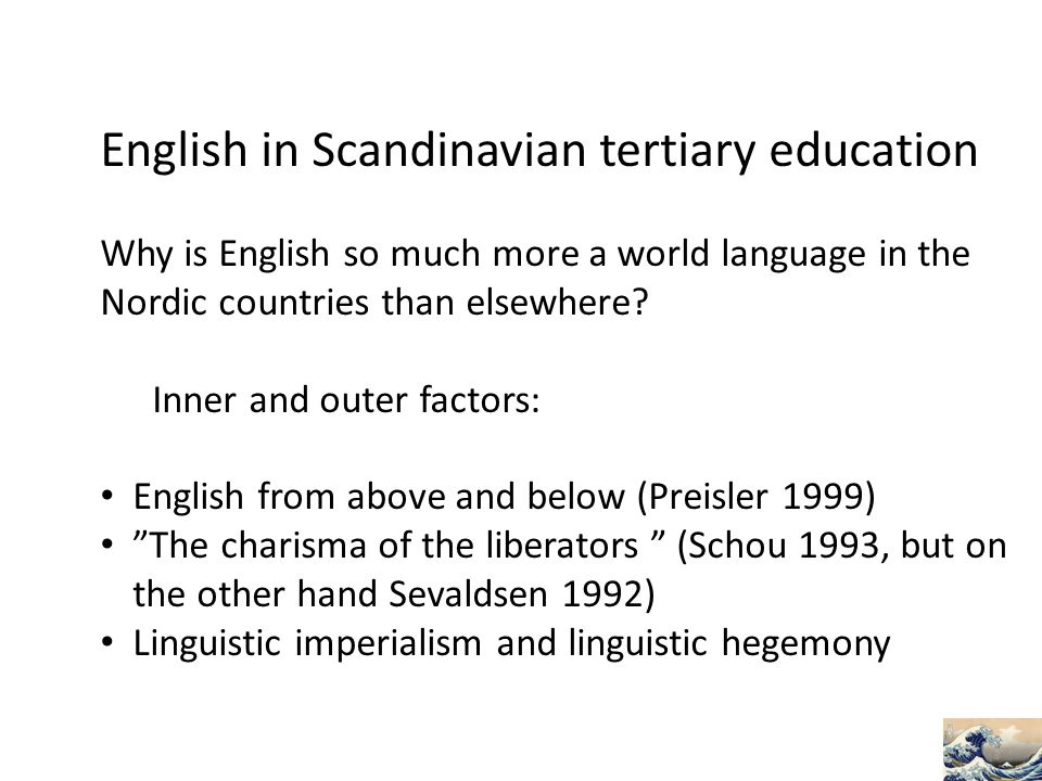 English in Scandinavian tertiary education Why is English so much more a world language in the Nordic countries than elsewhere.