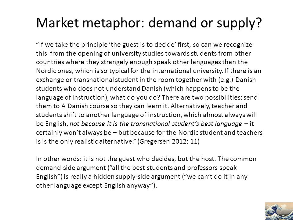Market metaphor: demand or supply.