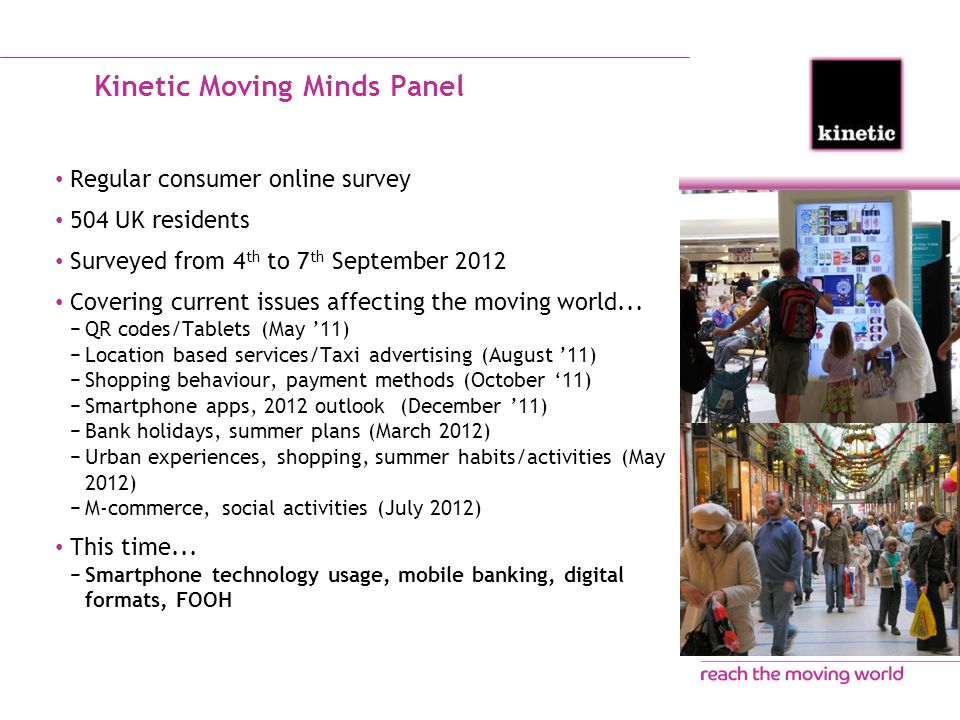 Kinetic Moving Minds Panel Regular consumer online survey 504 UK residents Surveyed from 4 th to 7 th September 2012 Covering current issues affecting the moving world...