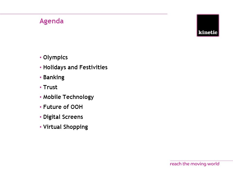 Agenda Olympics Holidays and Festivities Banking Trust Mobile Technology Future of OOH Digital Screens Virtual Shopping