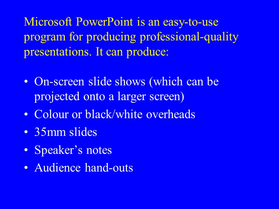 Microsoft PowerPoint is an easy-to-use program for producing professional-quality presentations.