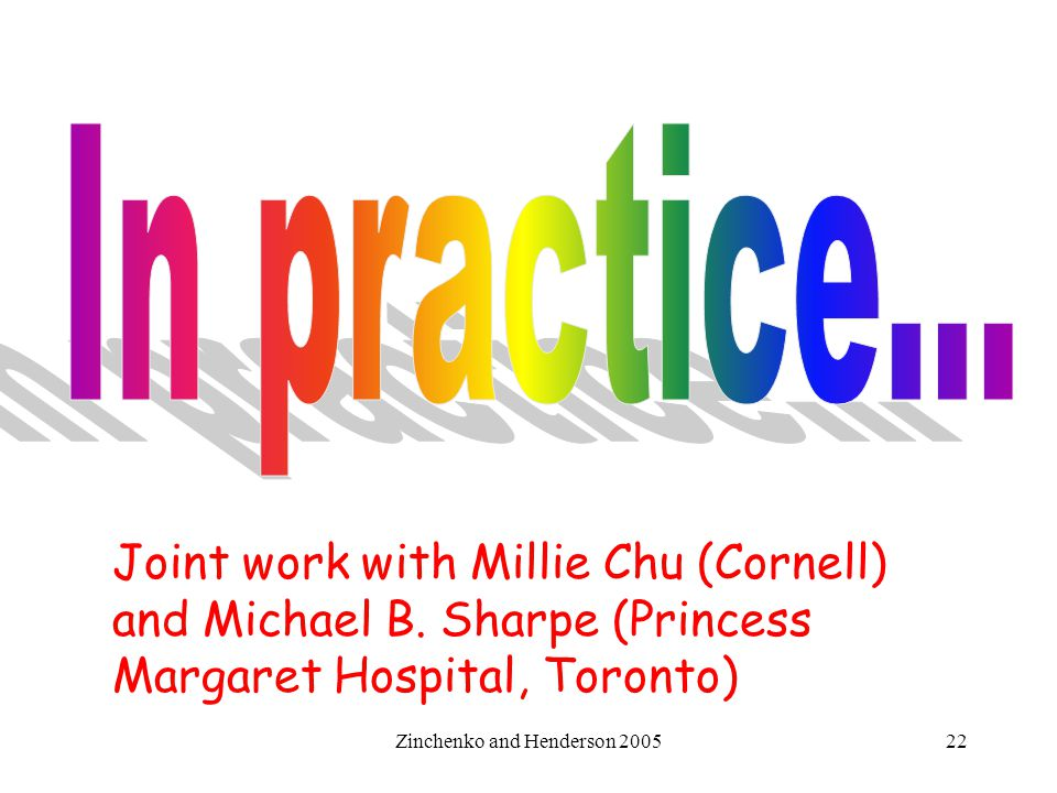 Zinchenko and Henderson 200522 Joint work with Millie Chu (Cornell) and Michael B. Sharpe (Princess Margaret Hospital, Toronto)