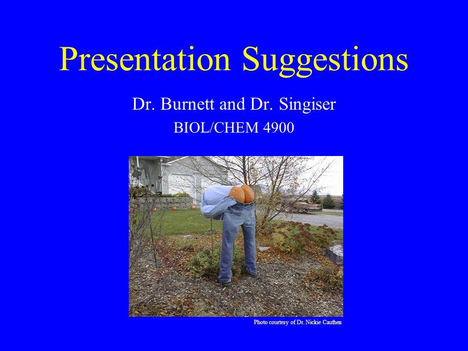 Presentation Suggestions Dr.Burnett and Dr. Singiser BIOL/CHEM 4900 Photo courtesy of Dr.