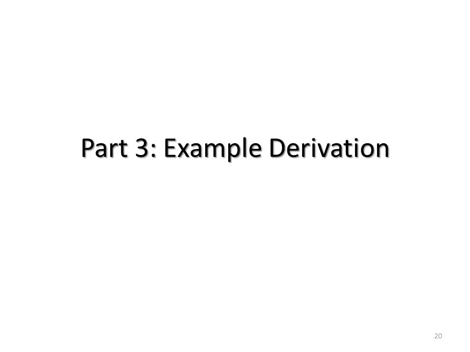 Part 3: Example Derivation 20