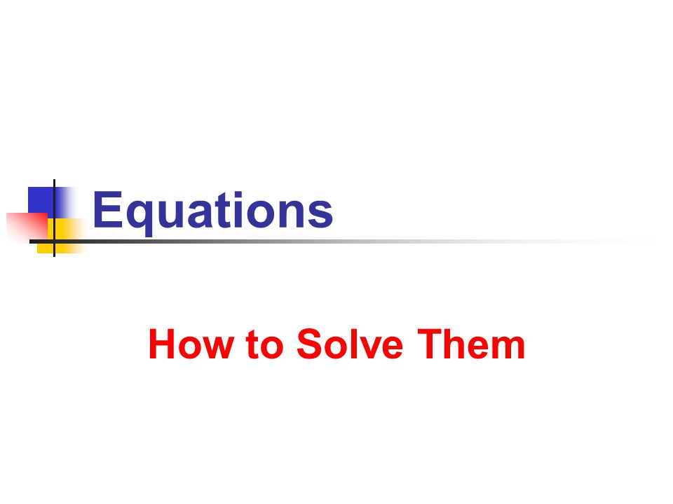 Equations How to Solve Them